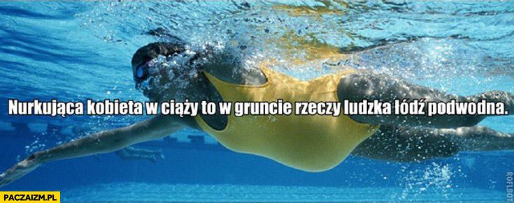 Nurkująca kobieta w ciąży to w gruncie rzeczy ludzka łódź podwodna