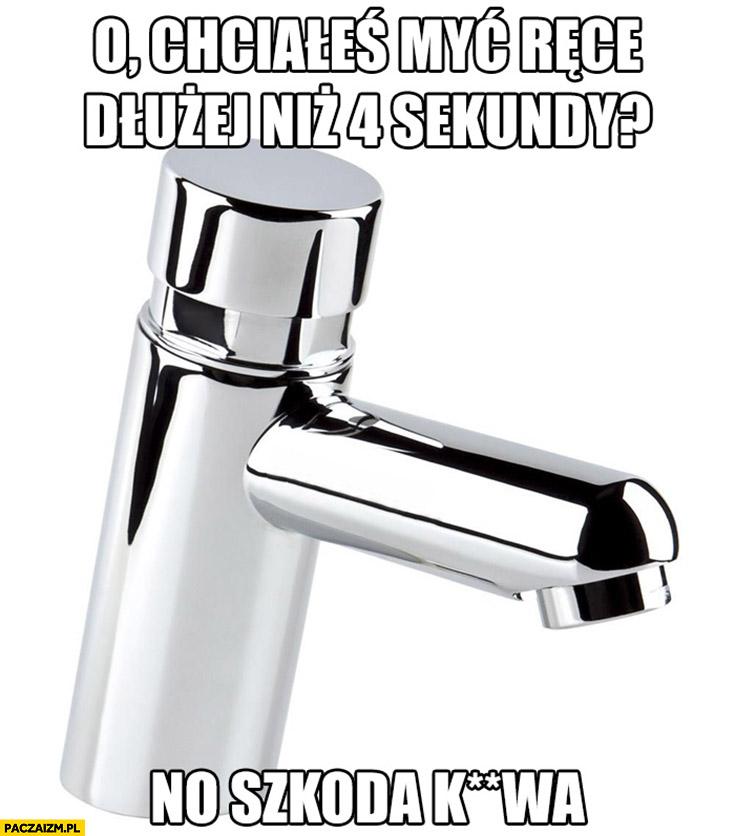 O, chciałeś myć ręce dłużej niż 4 sekundy? No szkoda kurna. Automatyczny kran umywalka