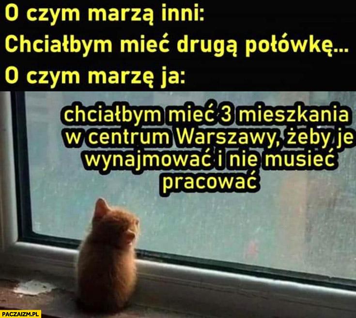 O czym marzą inni vs o czym marzę ja chciałbym mieć 3 mieszkania w centrum Warszawy żeby je wynajmować i nie musieć pracować kot kotek
