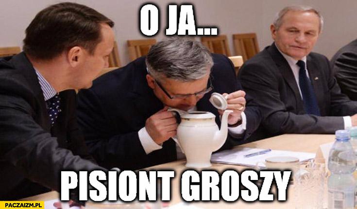 O ja pisiont groszy Komorowski