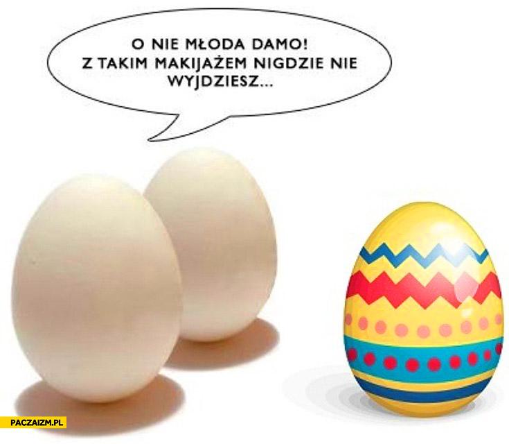 O nie młoda damo z takim makijażem nigdzie nie wyjdziesz jajka malowane Wielkanoc