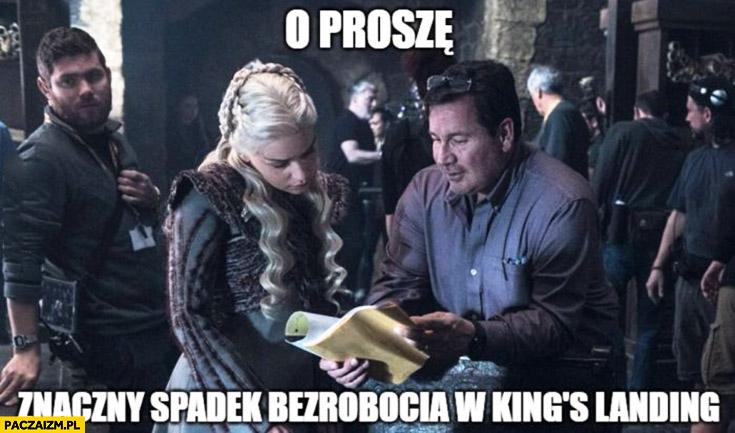 O proszę znaczny spadek bezrobocia w King's Landing Daenerys Khalees Gra o Tron Game of Thrones