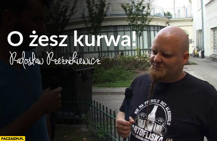 O żesz kurna Radosław Rzeźnikiewicz