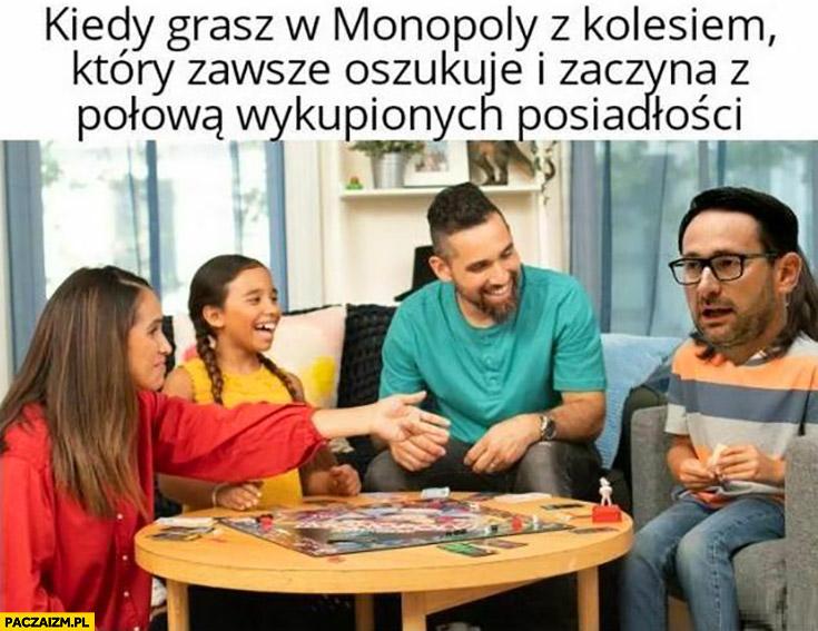 Obajtek kiedy grasz w monopoly z kolesiem który zawsze oszukuje i zaczyna z połową wykupionych posiadłości