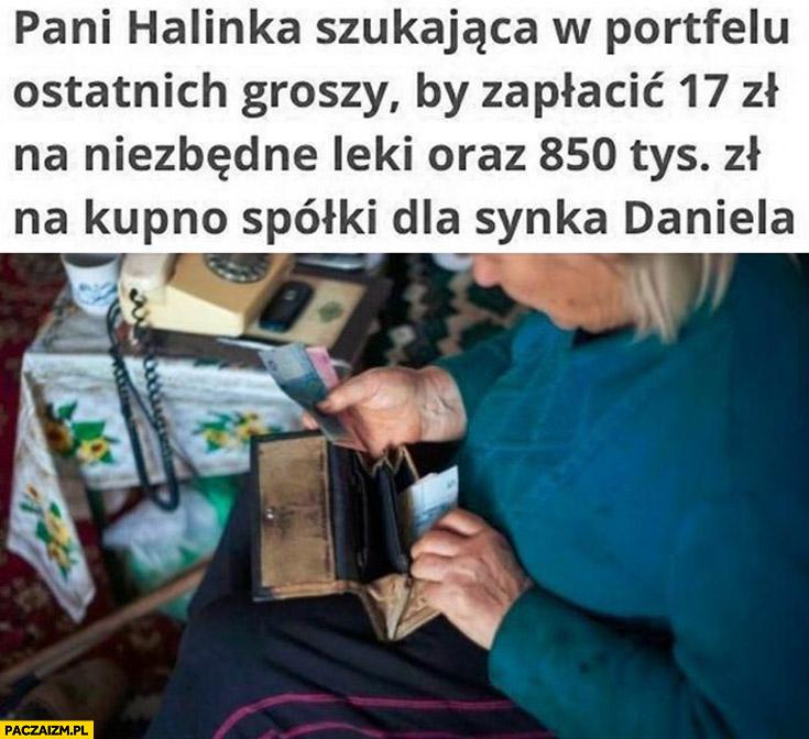 Obajtek pani Halinka szukająca ostatnich groszy by zapłacić 17 zł za leki oraz 850 tysiecy na kupno spółki dla synka Daniela Obajtka