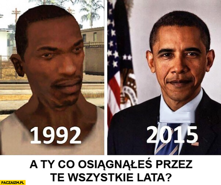 Obama 1992 2015 a Ty co osiągnąłeś przez te wszystkie lata? GTA