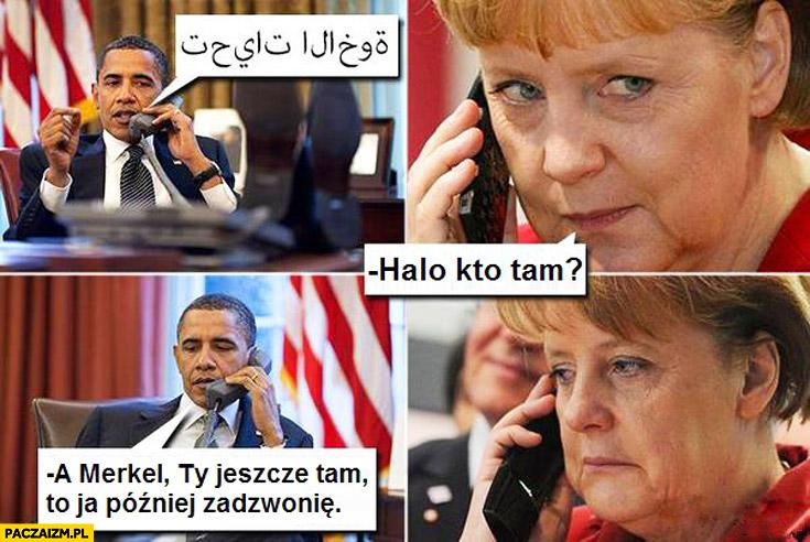 Obama po arabsku halo kto tam? A Merkel Ty jeszcze tam, to ja później zadzwonię