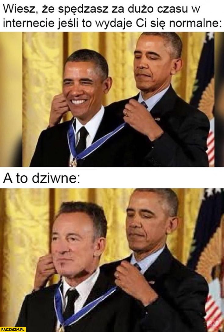 Obama wiesz, że spędzasz za dużo czasu w internecie jeśli to wydaje Ci się normalne a to dziwne zakłada sobie medal