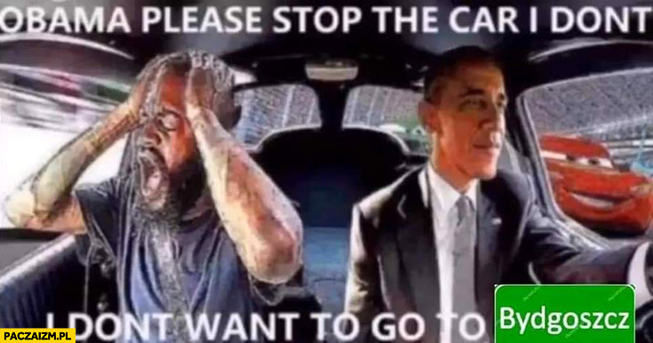 Obama zatrzymaj samochód nie chcę jechać do Bydgoszczy