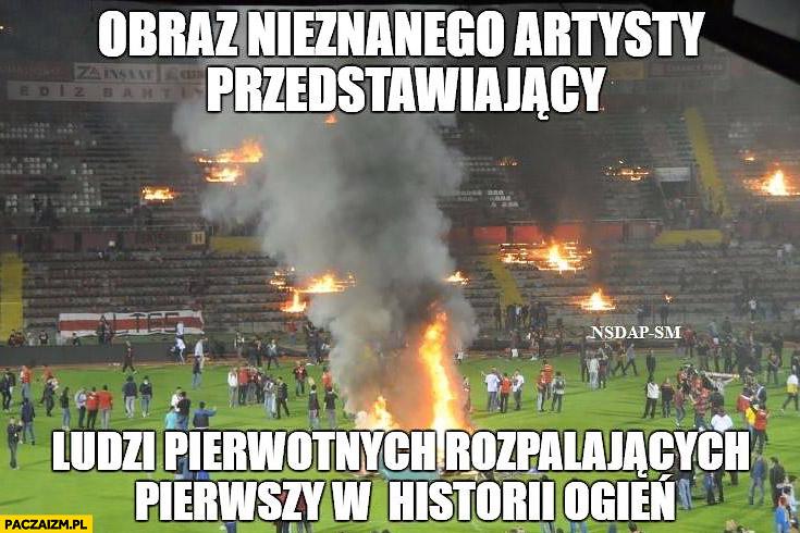 Obraz nieznanego artysty przedstawiający ludzi pierwotnych rozpalających pierwszy w historii ogień kibice ognisko na stadionie