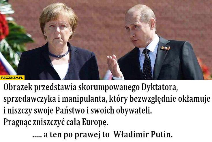 Obrazek przedstawia skorumpowanego dyktatora, który chce zniszczyć całą Europę, a ten po prawej to Władimir Putin Merkel