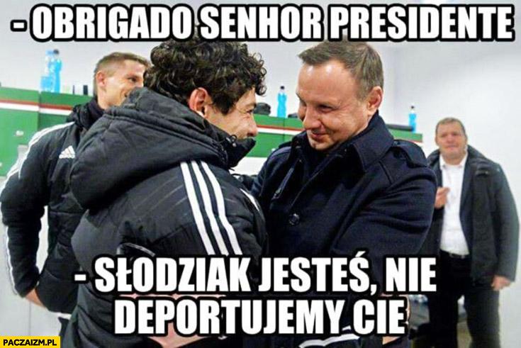 Obrigado senhor Presidente, słodziak jesteś, nie deportujemy Cie. Andrzej Duda Gui Legia