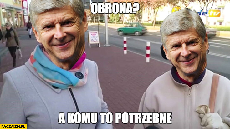 Obrona, a po co to komu? Arsenal Arsene Wenger starsze panie kobiety a po co to komu?