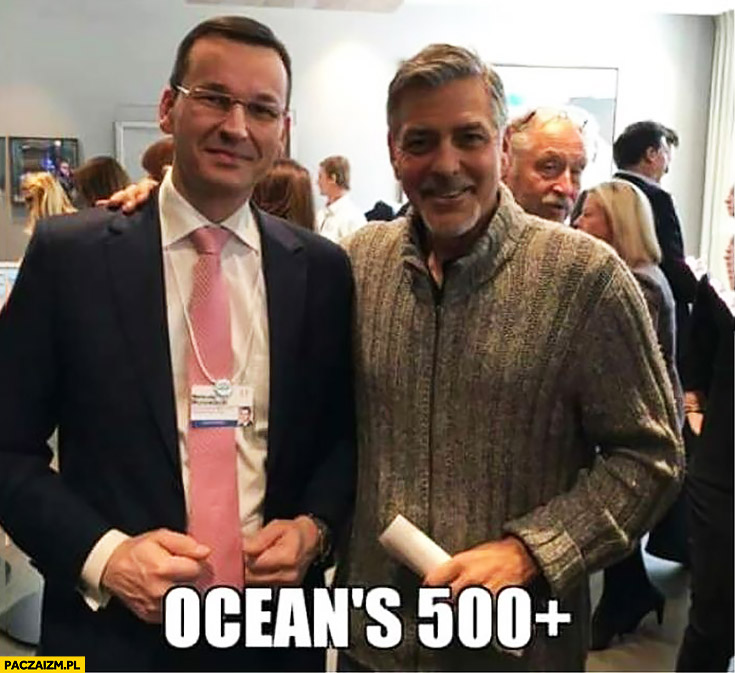 Ocean's 500+ plus Mateusz Morawiecki George Clooney