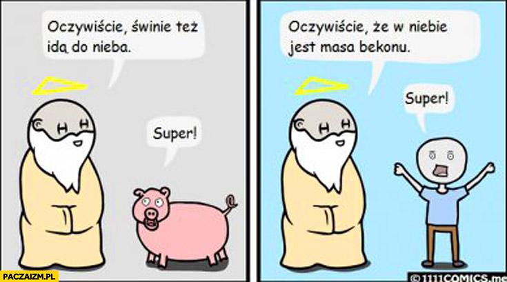 Oczywiście świnie też idą do nieba. Oczywiście, że w niebie jest masa bekonu