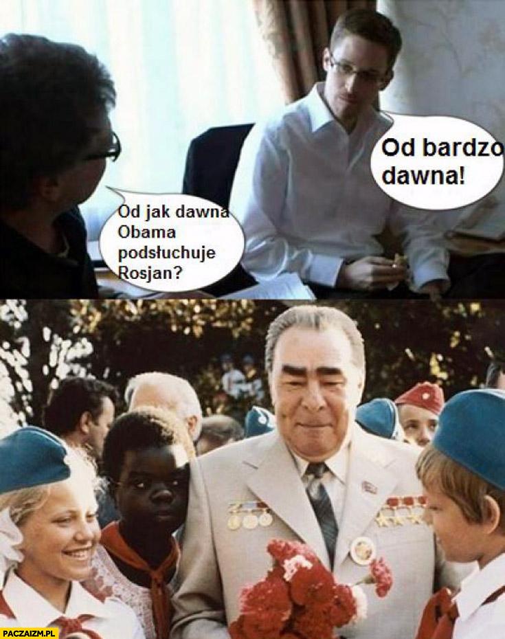 Od jak dawna Obama podsłuchuje Rosjan? Od bardzo dawna Snowden murzynek