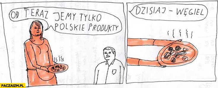 Od teraz jemy tylko polskie produkty, dzisiaj węgiel Janek Koza