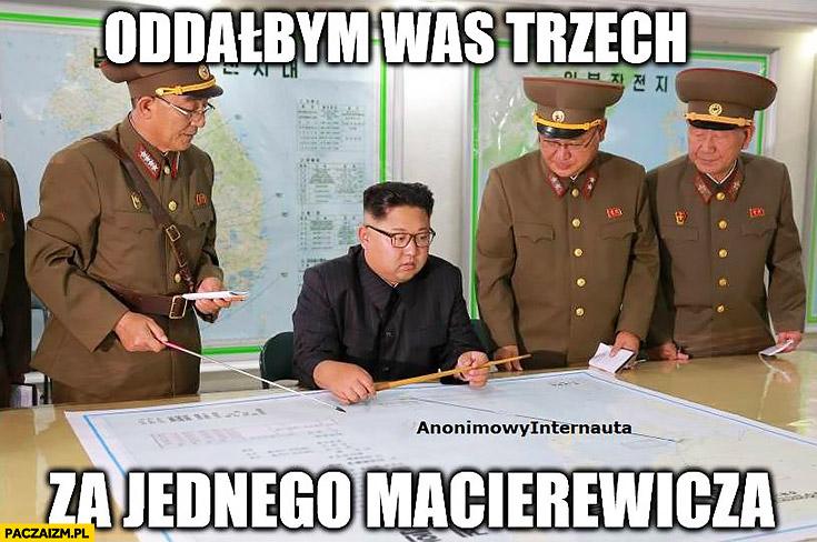 Oddałbym was trzech za jednego Macierewicza Kim Jong Un generałowie doradcy