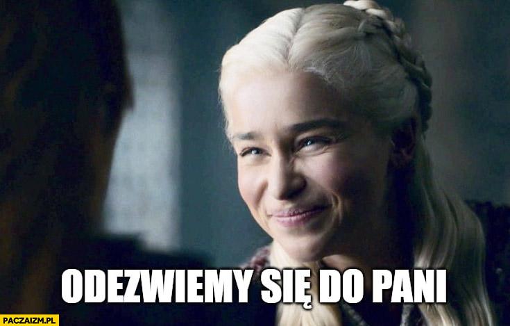Odezwiemy się do pani Daenerys Gra o tron