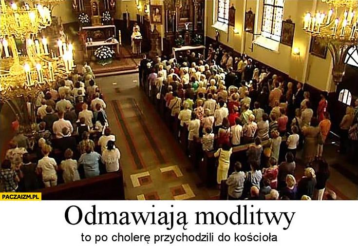 Odmawiają modlitwy to po cholerę przychodzili do kościoła