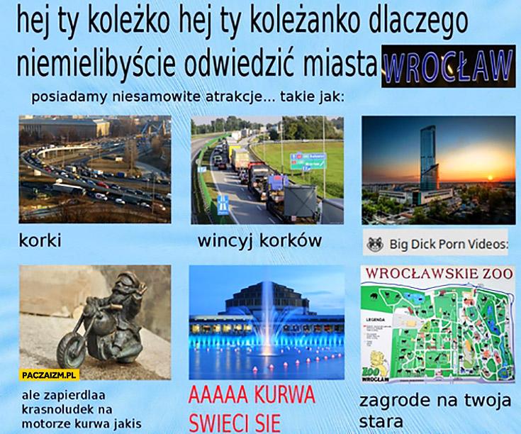 Odwiedź Wrocław atrakcje: korki, więcej korków, krasnoludek na motorze, świeci się fontanna, zoo zagroda na Twoja starą
