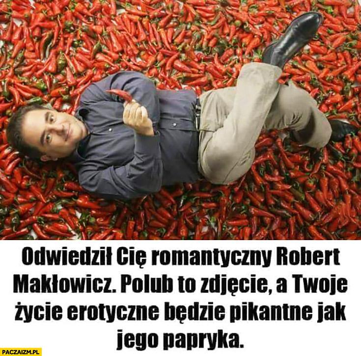 Odwiedził Cię romantyczny Robert Makłowicz polub to zdjęcie a Twoje życie erotyczne będzie pikantne jak papryka