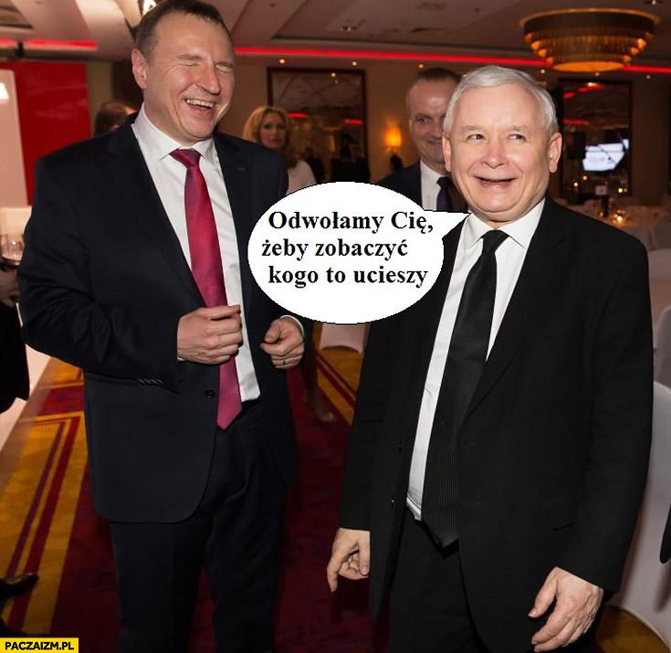 Odwołamy Cię żeby zobaczyć kogo to ucieszy Jacek Kurski Kaczyński