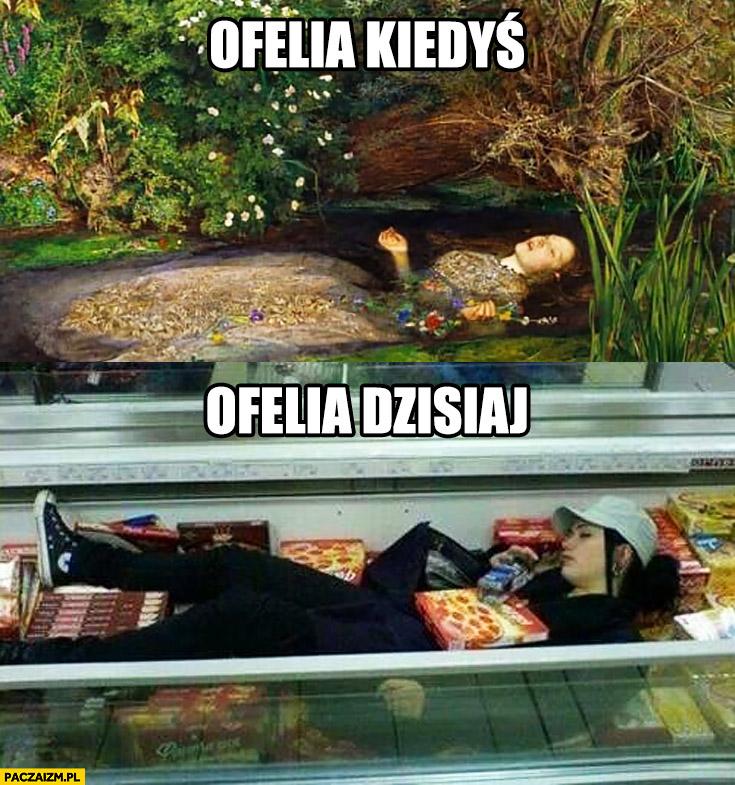 Ofelia kiedyś, Ofelia dzisiaj dziewczyna śpi w zamrażarce w markecie na kartonach pizzy
