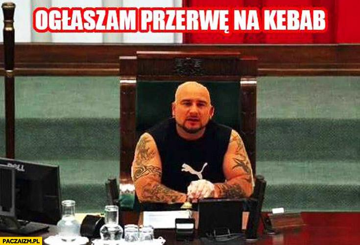Ogłaszam przerwę na kebab Liroy w sejmie parlamencie
