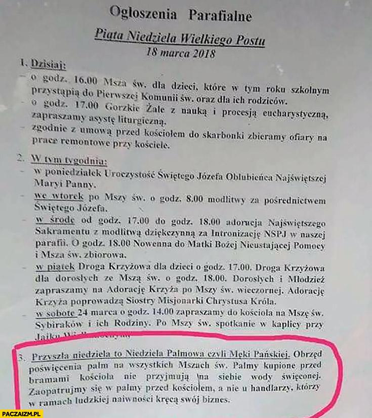 Ogłoszenie parafialne: palmy kupione przed bramami kościoła nie przyjmują na siebie wody święconej niedziela palmowa