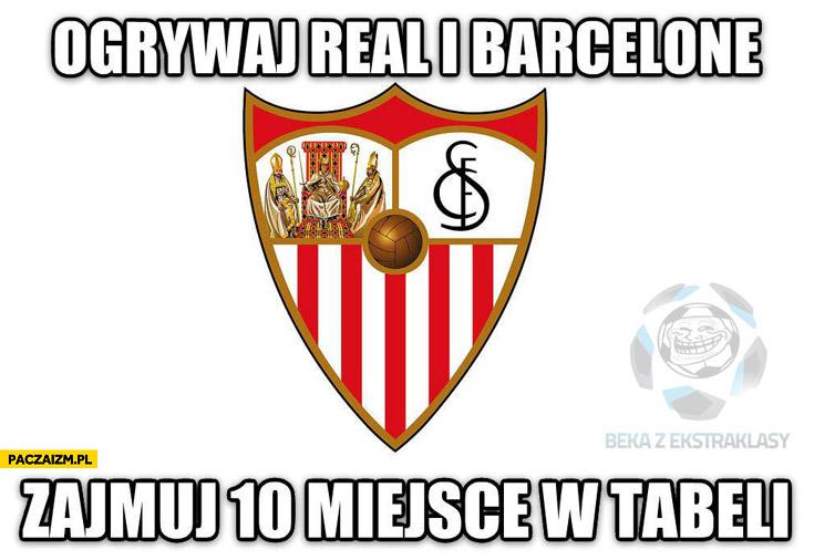 Ogrywaj Real i Barcę zajmuj 10. miejsce w tabeli Sevilla