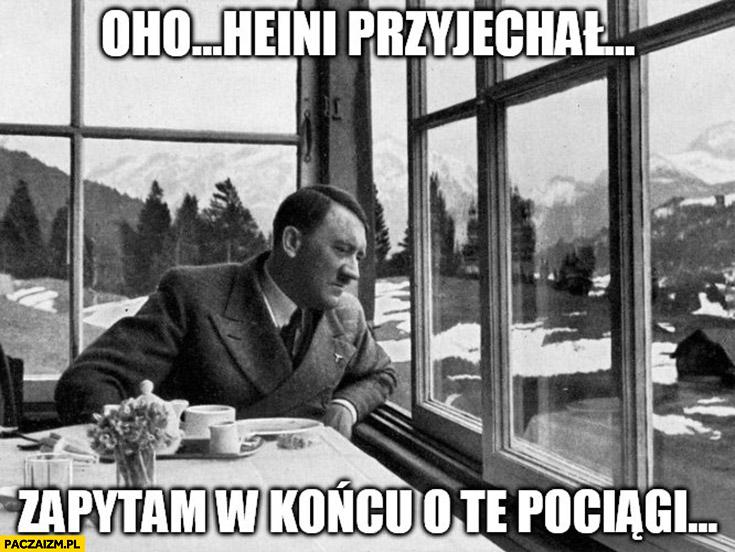 Oho, Heini przyjechał, zapytam w końcu o te pociągi hitler nie wie o holokauście