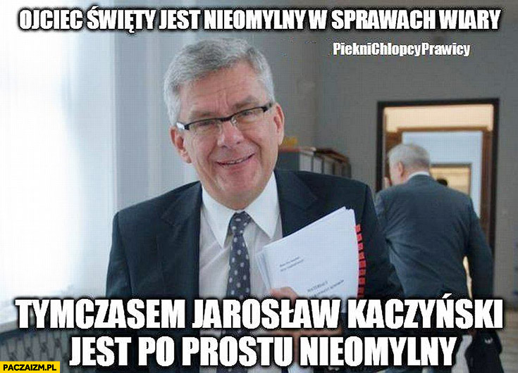 Ojciec Święty jest nieomylny w sprawach wiary, tymczasem Jarosław Kaczyński jest po prostu nieomylny
