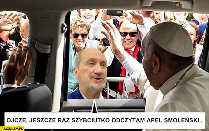 Ojcze jeszcze raz szybciutko odczytam Apel Smoleński Macierewicz Papież Franciszek