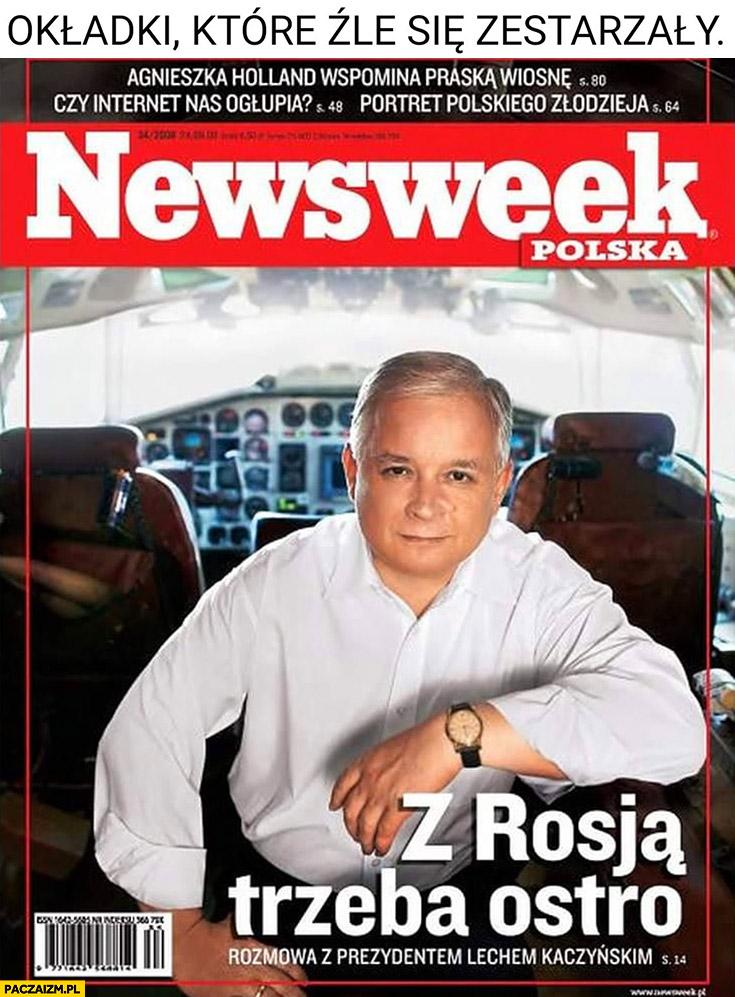 Okładki które źle się zestarzały Lech Kaczyński Newsweek z Rosją trzeba ostro