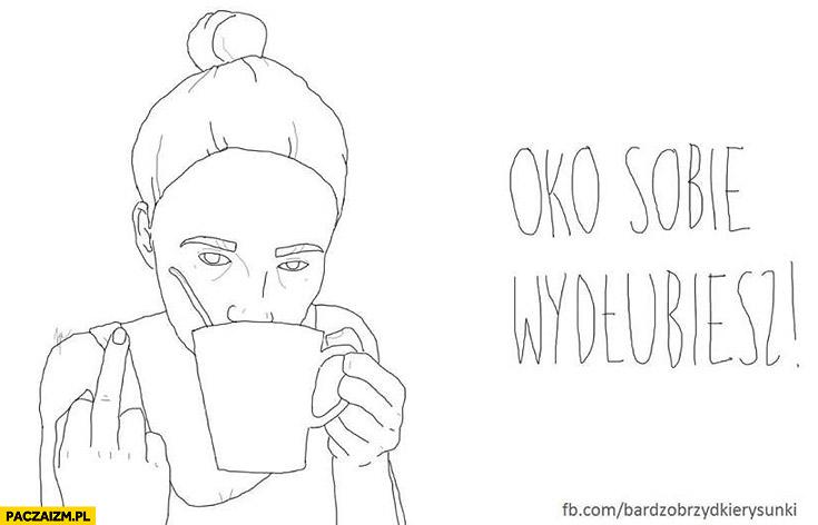 Oko sobie wydłubiesz łyżeczka w herbacie