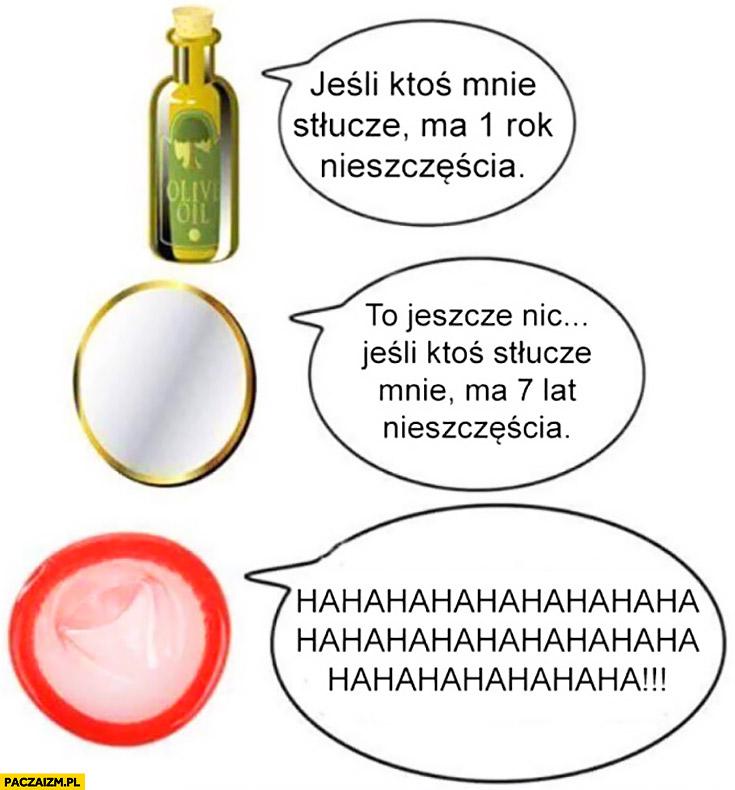 Olejek – jeśli ktoś mnie stłucze ma 1 rok nieszczęścia, lustro – 7 lat nieszczęścia, gumka hahaha