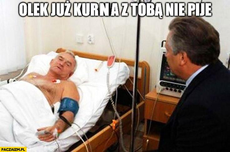 Olek już z Tobą nie piję Miller w szpitalu Kwaśniewski