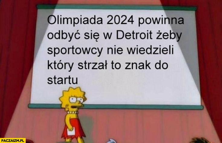 Olimpiada 2024 powinna odbyć się w Detroit żeby sportowcy nie wiedzieli który strzał to znak do startu Simpsonowie