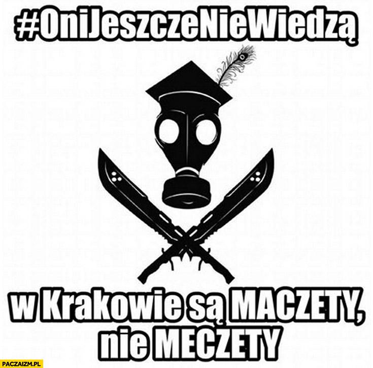 Oni jeszcze nie wiedzą w Krakowie są maczety a nie meczety