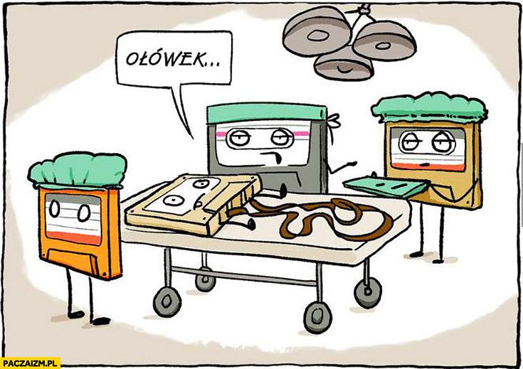 Operacja kasety magnetofonowej lekarz prosi ołówek