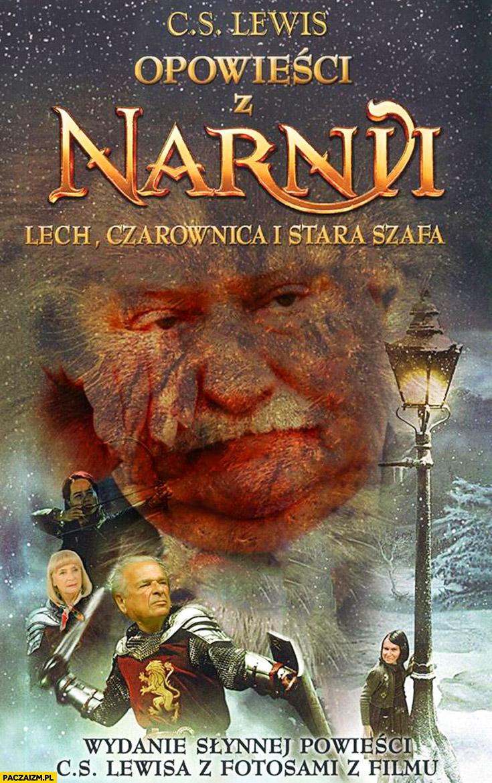 Opowieści z Narnii Lech, czarownica i stara szafa. Wałęsa Kiszczak