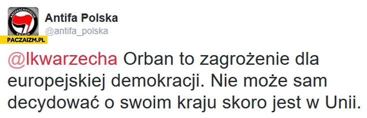 Orban to zagrożenie dla europejskiej demokracji nie może sam decydować o swoim kraju skoro jest w unii Antifa