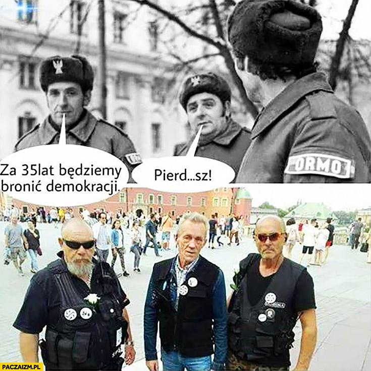 ORMO za 35 lat będziemy bronić demokracji pierdzielisz starsi goście protest obrońcy demokracji