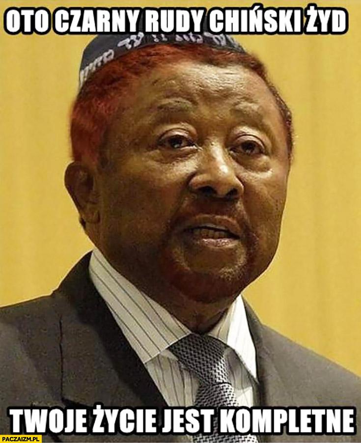 Oto czarny rudy chiński żyd. Twoje życie jest kompletne