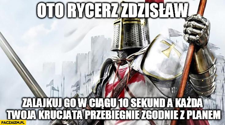 Oto rycerz Zdzisław zalajkuj go a każda Twoja krucjata przebiegnie zgodnie z planem