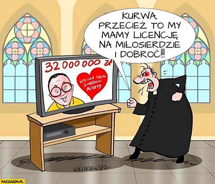 Owsiak WOŚP ksiądz kurna przecież to my mamy licencję na miłosierdzie i dobroć