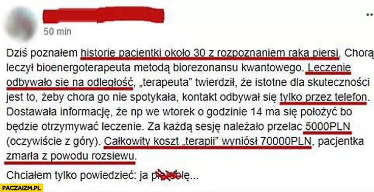 Pacjentka z rakiem leczona na odległość przez telefon 5000 zł za sesję, całkowity koszt 70000 zł wpis na facebooku