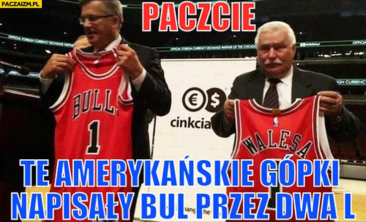 Paczcie te amerykańskie głupki napisały bul przez dwa L Bronek Komorowski Chicago Bulls