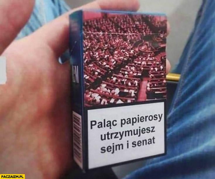 Paląc papierosy utrzymujesz sejm i senat ostrzeżenie na opakowaniu